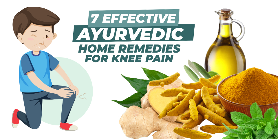7 Effective Ayurvedic Home Remedies for Knee Pain